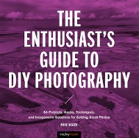 Cover The Enthusiast's Guide to DIY Photography