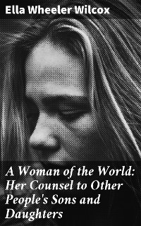 Cover A Woman of the World: Her Counsel to Other People's Sons and Daughters