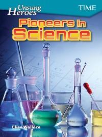 Cover Unsung Heroes: Pioneers in Science