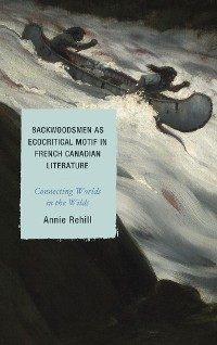 Cover Backwoodsmen as Ecocritical Motif in French Canadian Literature