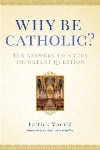 Cover Why Be Catholic?