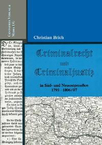 Cover Criminalrecht und Criminaljustiz in Süd- und Neuostpreussen 1793-1806/07
