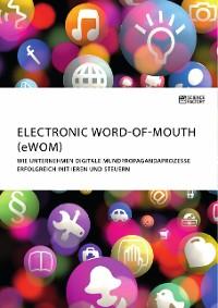 Cover Electronic Word-of-Mouth (eWOM). Wie Unternehmen digitale Mundpropagandaprozesse erfolgreich initiieren und steuern
