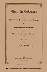 Cover Theorie der Eroffnungen der 807 Partieen der ersten sechs Jahrgange der Neuen Berliner Schachzeitung