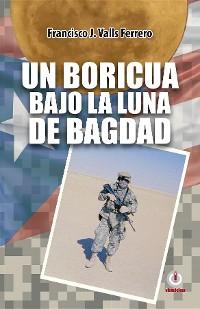 Cover Un boricua bajo la luna de Bagdad