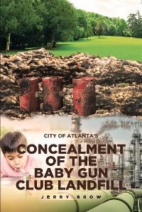 Cover Atlanta's Concealment of the Baby Gun Club Landfill