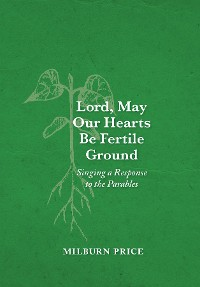 Cover Lord, May Our Hearts Be Fertile Ground