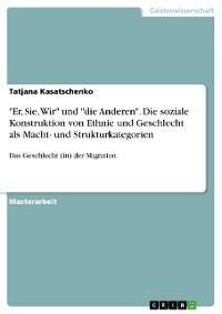 """Cover """"Er, Sie, Wir"""" und """"die Anderen"""". Die soziale Konstruktion von Ethnie und Geschlecht als Macht- und Strukturkategorien"""