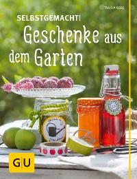 Cover Selbstgemacht! Geschenke aus dem Garten