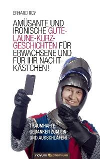 Cover Amüsante und ironische Gute-Laune-Kurzgeschichten für Erwachsene und für Ihr Nachtkästchen!