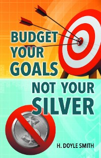 Cover Budget Your Goals Not Your Silver