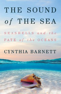 Cover The Sound of the Sea: Seashells and the Fate of the Oceans