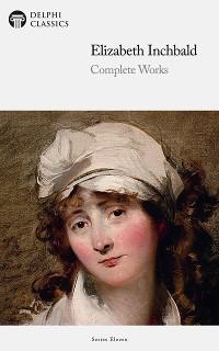 Cover Delphi Complete Works of Elizabeth Inchbald (Illustrated)