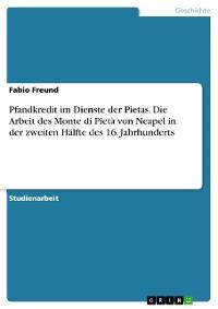 Cover Pfandkredit im Dienste der Pietas. Die Arbeit des Monte di Pietà von Neapel in der zweiten Hälfte des 16. Jahrhunderts