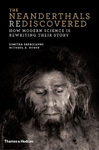 Cover The Neanderthals Rediscovered: How Modern Science Is Rewriting Their Story