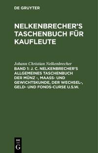 Cover J. C. Nelkenbrecher's allgemeines Taschenbuch der Münz -, Maaß- und Gewichtskunde, der Wechsel-, Geld- und Fonds-Curse u.s.w.