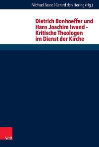 Cover Dietrich Bonhoeffer und Hans Joachim Iwand – Kritische Theologen im Dienst der Kirche