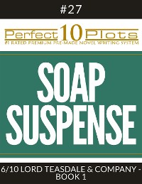 """Cover Perfect 10 Soap Suspense Plots #27-6 """"LORD TEASDALE & COMPANY - BOOK 1"""""""