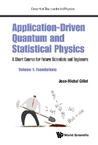 Cover Application-driven Quantum And Statistical Physics: A Short Course For Future Scientists And Engineers - Volume 1: Foundations