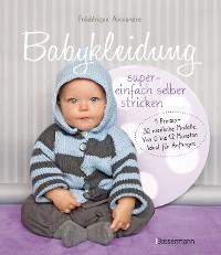 Cover Babykleidung supereinfach selber stricken! 1 Prinzip - 30 niedliche Modelle