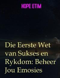 Cover Die Eerste Wet van Sukses en Rykdom: Beheer Jou Emosies