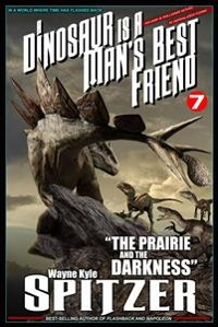 "Cover A Dinosaur Is A Man's Best Friend (A Serialized Novel), #7: ""The Prairie and the Darkness"""