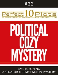 "Cover Perfect 10 Political Cozy Mystery Plots #32-4 ""REZONING – A SENATOR JEREMY PAXTON MYSTERY"""