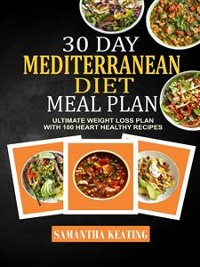 Cover 30 Day Mediterranean Diet Meal Plan: Ultimate Weight Loss Plan With 100 Heart Healthy Recipes
