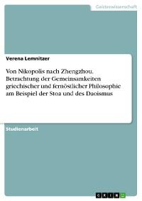Cover Von Nikopolis nach Zhengzhou. Betrachtung der Gemeinsamkeiten griechischer und fernöstlicher Philosophie am Beispiel der Stoa und des Daoismus