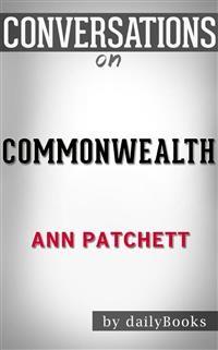 Cover Commonwealth: A Novel byAnn Patchett | Conversation Starters