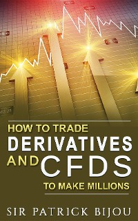 Cover How To Trade Derivatives And CFDs To Make Millions