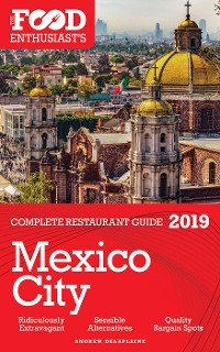 Cover MEXICO CITY - 2019 - The Food Enthusiast's Complete Restaurant Guide