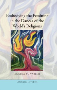 Cover Embodying the Feminine in the Dances of the World's Religions