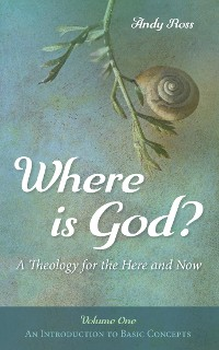 Cover Where is God?: A Theology for the Here and Now, Volume One
