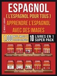 Cover Espagnol ( L'Espagnol Pour Tous ) - Apprendre L'espagnol avec des Images (Super Pack 10 Livres en 1)