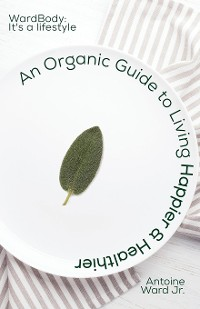 Cover An Organic Guide to Living Happier & Healthier: WardBody