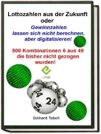 """Cover """"Lottozahlen aus der Zukunft oder Gewinnzahlen lassen sich nicht berechnen- aber digitalisieren"""""""