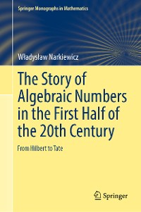 Cover The Story of Algebraic Numbers in the First Half of the 20th Century