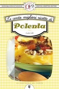 Cover Le cento migliori ricette di polenta
