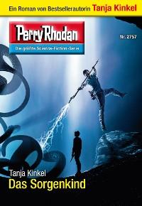 Cover Perry Rhodan 2757: Das Sorgenkind