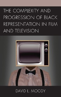 Cover The Complexity and Progression of Black Representation in Film and Television