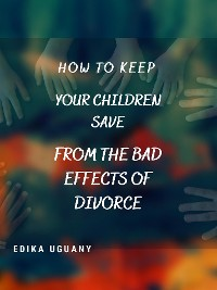 Cover How To keep Your children Save From the Bad effects of Divorce