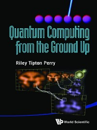 Cover Quantum Computing From the Ground Up