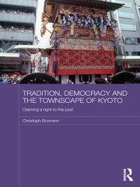 Cover Tradition, Democracy and the Townscape of Kyoto