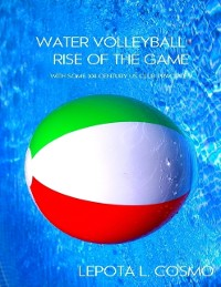 Cover Water Volleyball Rise of the Game - With Some XXI Century US Clubs Practices!