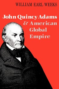 Cover John Quincy Adams and American Global Empire