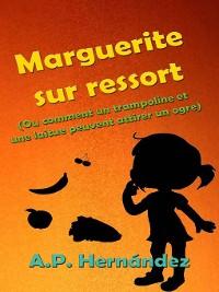 Cover Marguerite sur ressort (Ou comment un trampoline et une laitue peuvent attirer un ogre)