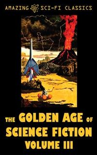 Cover The Golden Age of Science Fiction - Volume III