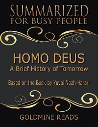 Cover Homo Deus - Summarized for Busy People: A Brief History of Tomorrow: Based on the Book by Yuval Noah Harari