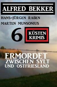 Cover Ermordet zwischen Sylt und Ostfriesland: 6 Küstenkrimis
